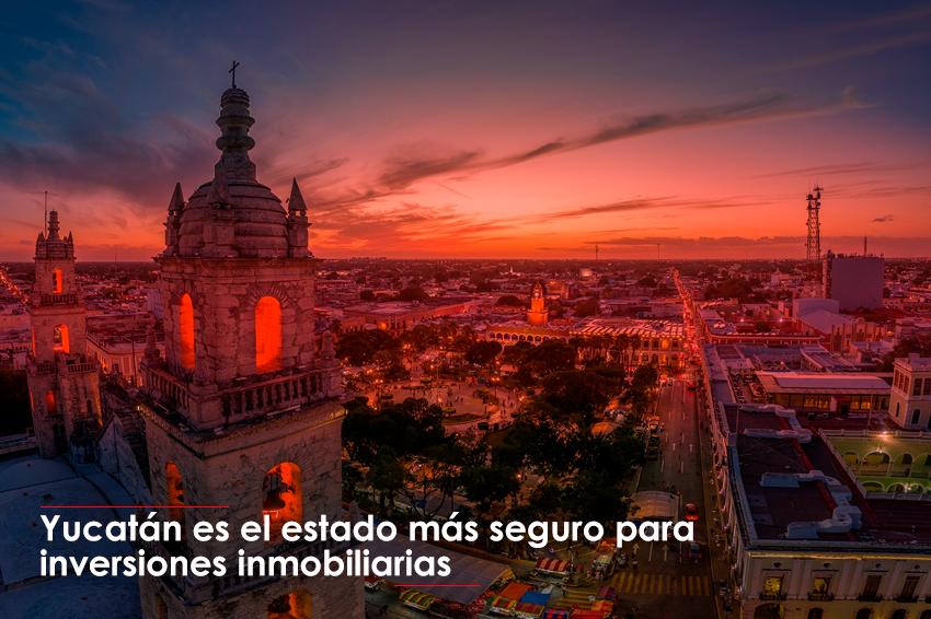 Yucatán es el estado más seguro para inversiones inmobiliarias